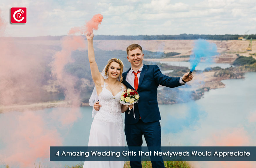 4 Amazing Wedding Gifts That Newlyweds Would Appreciate