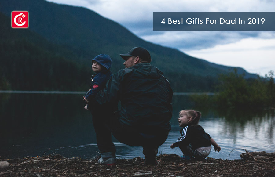 4 Best Gifts For Your Dad In 2019