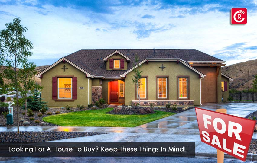 Looking For A House To buy? Keep These Things In Mind