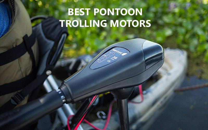 Best Pontoon Trolling Motors