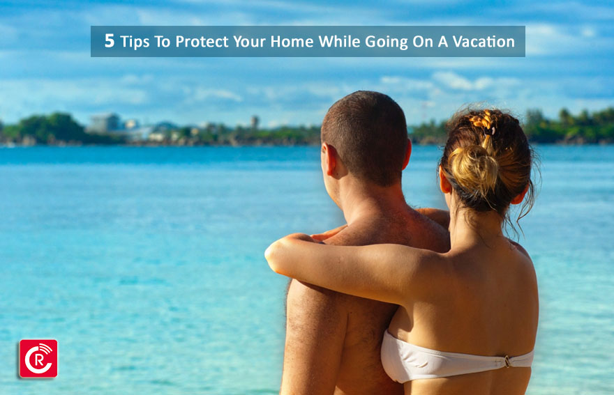 5 Tips To Protect Your Home While Going On A Vacation