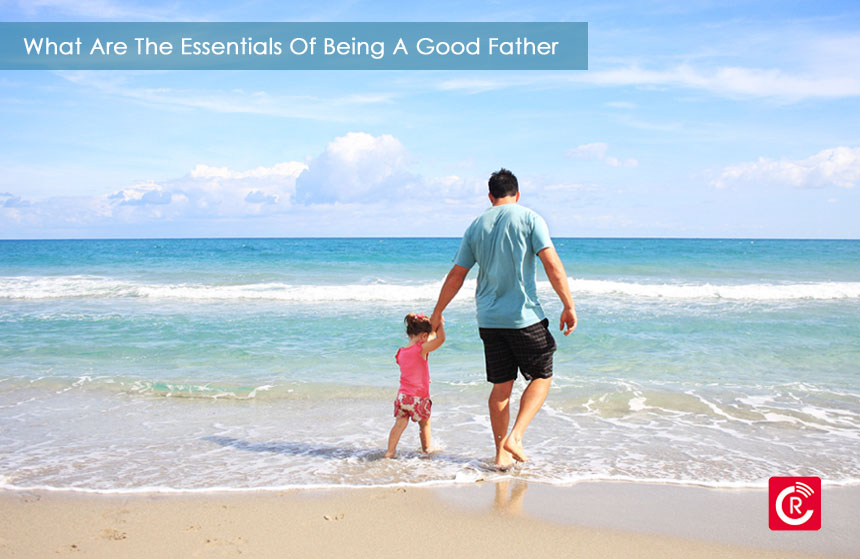What Are The Essentials Of Being A Good Father
