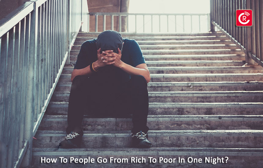 How To People Go From Rich To Poor In One Night