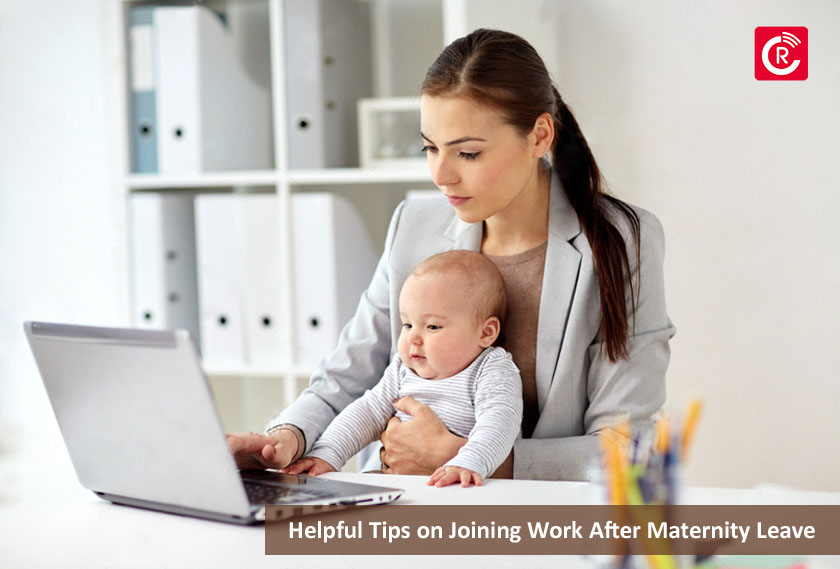 Helpful Tips on Joining Work After Maternity Leave