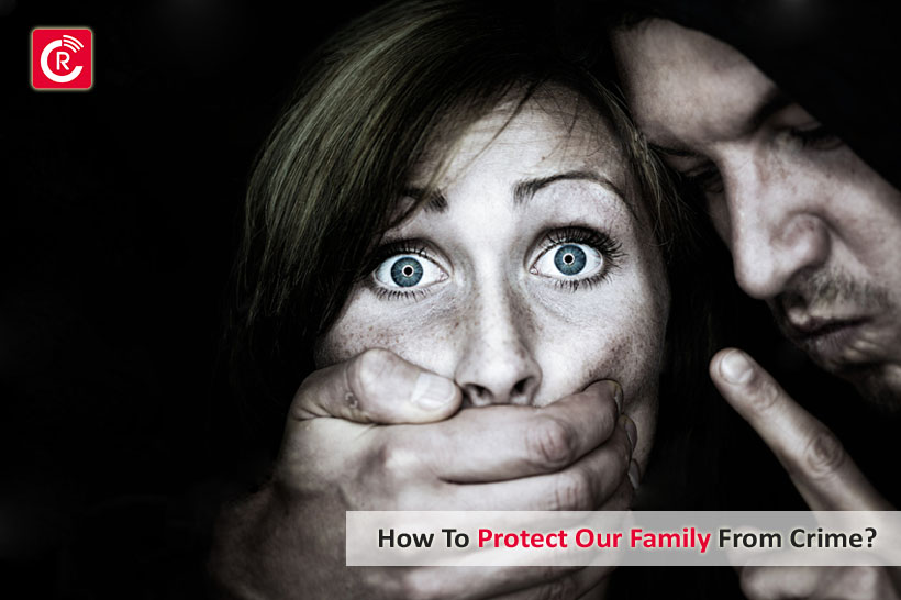How To Protect Our Family From Crime