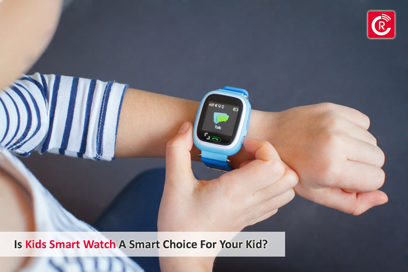 Is Kid's Smart Watch A Smart Choice For Your Kid?