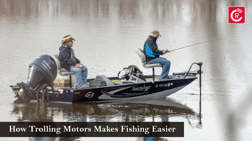 How Trolling Motors Makes Fishing Easier - Reviewscast
