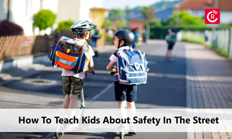 How To Teach Kids About Safety In The Street