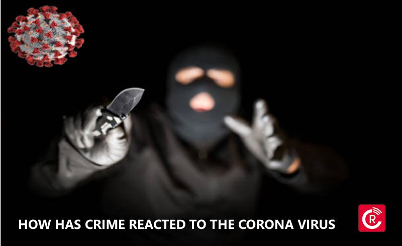 How Has Crime Reacted To The Corona Virus