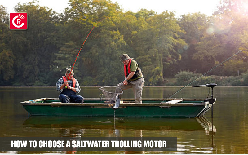 How To Choose A Saltwater Trolling Motor