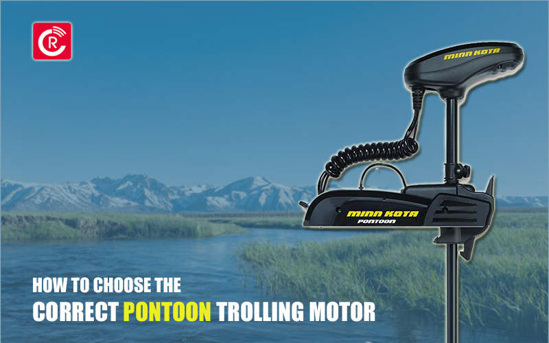 How To Choose The Correct Pontoon Trolling Motor