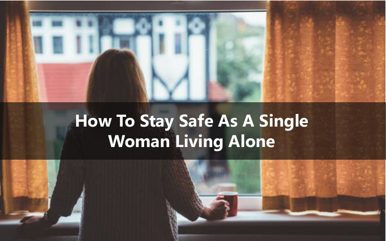 How To Stay Safe As A Single Woman Living Alone