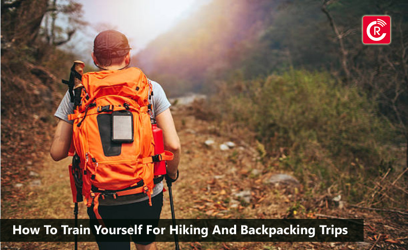 How To Train Yourself For Hiking And Backpacking Trips