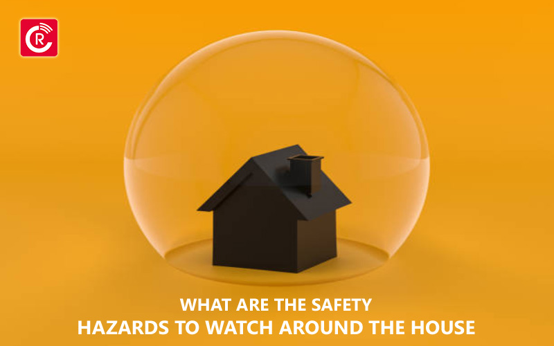 What Are The Safety Hazards To Watch Around The House
