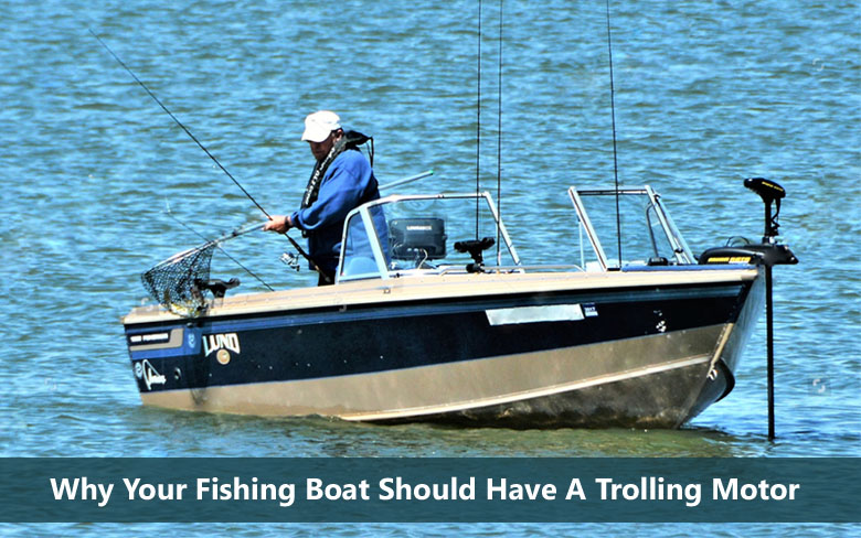 Why Your Fishing Boat Should Have A Trolling Motor