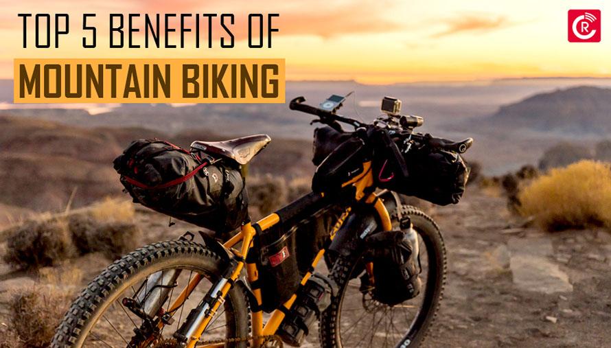 Top 5 Benefits Of Mountain Biking