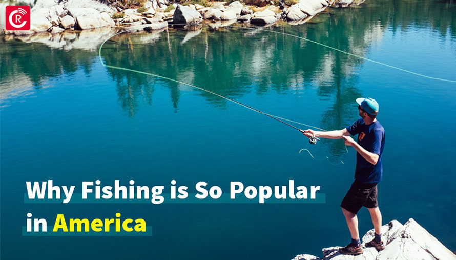Why Fishing Is So Popular In America