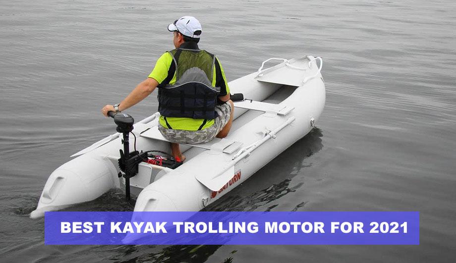Best Kayak Trolling Motor For 2021