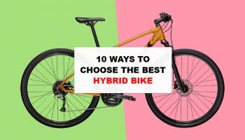10 Ways To Choose The Best Hybrid Bike