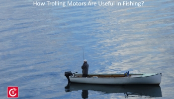 How Trolling Motors Are Useful In Fishing?