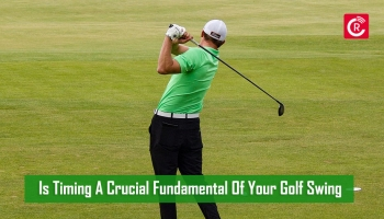 Is Timing A Crucial Fundamental Of Your Golf Swing?