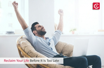 Reclaim Your Life Before It Is Too Late