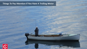 Things To Pay Attention If You Have A Trolling Motor
