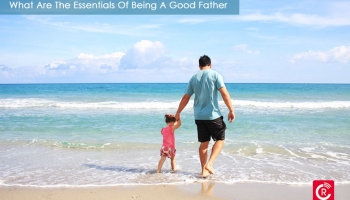 What Are The Essentials Of Being A Good Father?